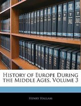 History of Europe During the Middle Ages, Volume 3