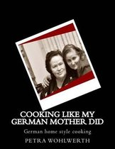 Cooking Like My German Mother Did