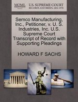 Semco Manufacturing, Inc., Petitioner, V. U. S. Industries, Inc. U.S. Supreme Court Transcript of Record with Supporting Pleadings