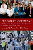 Crisis of Conservatism?:The Republican Party, the Conservative Movement, and American Politics After Bush