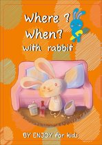 Where ?When? with rabbit