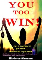 You Too Win!(Have Courage in yourself….. Have Faith in yourself…)....Gear up Your Inner Strength,self-Esteem,Self-Confidence,Self-Believe, Self-Discipline,Self-Control,Winning Mantras,Happiness,Success & Positive Approach.