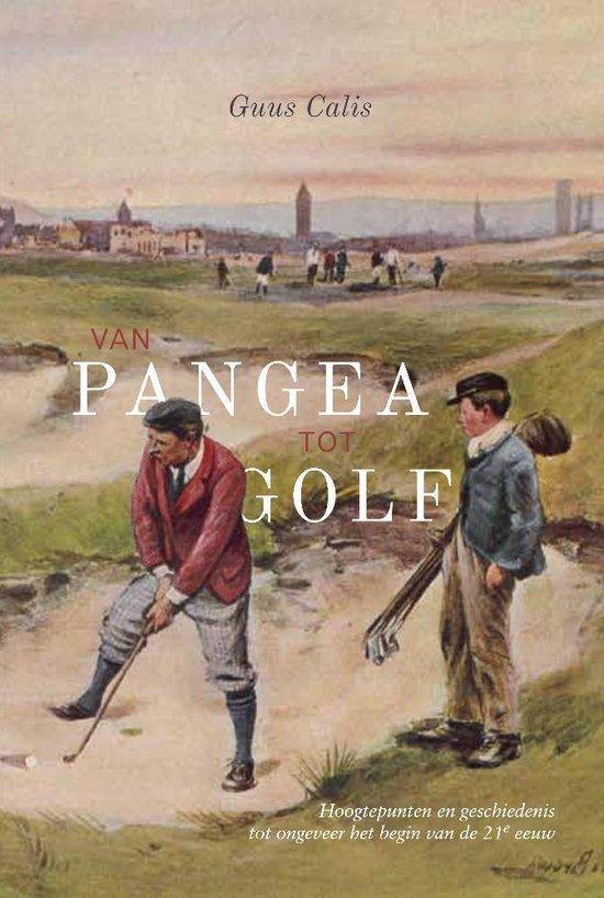Van pangea tot golf - hoogtepunten en geschiedenis tot ongeveer het begin van de 21e eeuw - Guus Calis | Fthsonline.com
