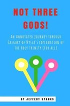Not Three Gods!: An Annotated Journey Through Gregory of Nyssa's Explanation of the Holy Trinity (for all)