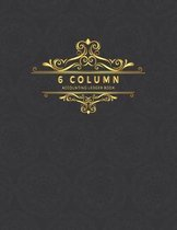 6 Column Accounting Ledger Book: Columnar Notebook Bookkeeping Notebook Accounting Ledger Budgeting and Money Management Home School Office Supplies