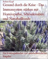 Gesund durch die Krise - Das Immunsystem stärken mit Homöopathie, Schüsslersalzen und Naturheilkunde