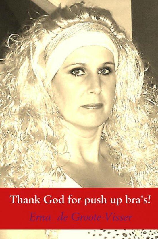 Thank God for push up bra's! - Erna de Groote Visser |