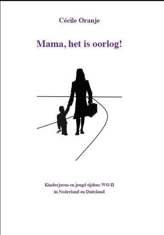 Mama, het is oorlog! - Cecile Oranje |