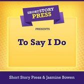 Short Story Press Presents To Say I Do