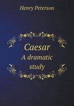 Caesar a Dramatic Study