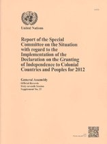 Report of the Special Committee on the Situation with regard to the Implementation of the Declaration on the Granting of Independence to Colonial Countries and Peoples for 2012