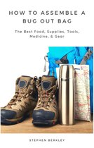 How to Assemble a Bug Out Bag: The Best Food, Supplies, Tools, Medicine, & Gear