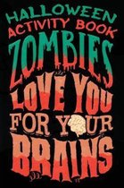 Halloween Activity Book Zombies Love You for Your Brains
