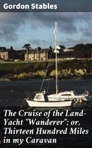 """The Cruise of the Land-Yacht """"Wanderer""""; or, Thirteen Hundred Miles in my Caravan"""