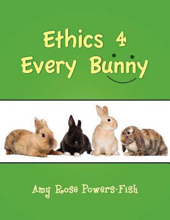 Ethics 4 Every Bunny
