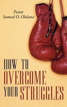 How to Overcome Your Struggles