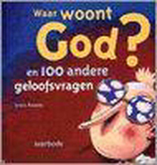 Waar Woont God? ... En 100 Andere Geloofsvragen