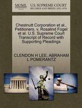 Chestnutt Corporation et al., Petitioners, V. Rosalind Fogel et al. U.S. Supreme Court Transcript of Record with Supporting Pleadings
