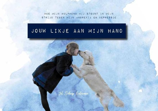 Jouw likje aan mijn hand Hoe mijn hulphond mij steunt in mijn strijd tegen mijn anorexia en depressie - Jet Schaap Enterman |