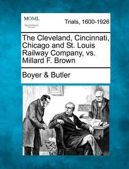 The Cleveland, Cincinnati, Chicago and St. Louis Railway Company, vs. Millard F. Brown