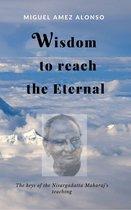 Wisdom to Reach the Eternal. The Keys of the Nisargadatta Maharaj's Teaching