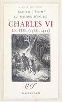 La passion d'un roi : Charles VI le Fol, 1368-1422