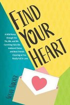 Find Your Heart: A Wild Romp through the 70s, 80s, and 90s-Surviving Fake IDs, Awkward Dates, and Best Friends Cheering as You Finally