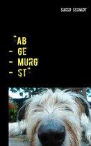 ''Ab - ge - Murg - st''