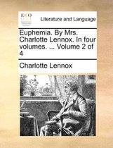 Euphemia. by Mrs. Charlotte Lennox. in Four Volumes. ... Volume 2 of 4
