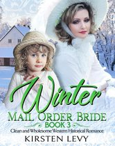 Winter Mail Order Bride Book 4:Clean and Wholesome Western Historical Romance