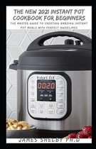 The New 2021 Instant Pot Cookbook for Beginners