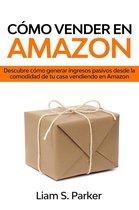 Como Vender en Amazon: Descubre Como Generar Ingresos Pasivos Desde la Comodidad de tu Casa Vendiendo en Amazon