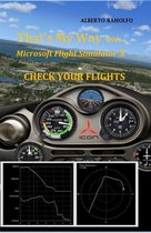 That's My Way with MS-FSX - Check Your Flights