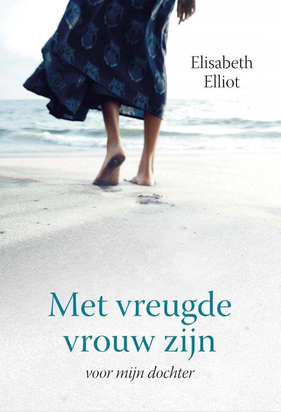 Met vreugde vrouw zijn - Elisabeth Elliot |