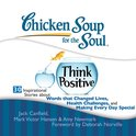 Chicken Soup for the Soul: Think Positive - 30 Inspirational Stories about Words that Changed Lives, Health Challenges, and Making Every Day Special