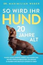 Boek cover So wird Ihr Hund 20 Jahre alt: Hunde-Aging-Experte verrät, was Hunde und Welpen wirklich brauchen, um gesund zu bleiben und deutlich länger zu leben van Dr. Maximilian Weber