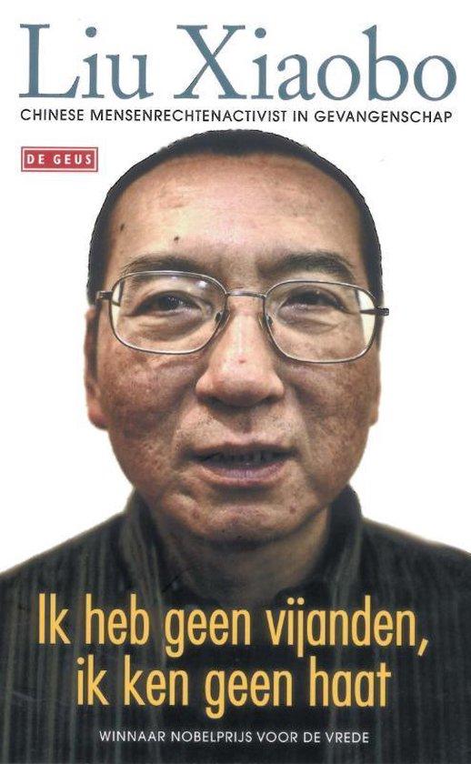 Ik heb geen vijanden, ik ken geen haat - Xiaobo Liu |
