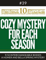 Perfect 10 Cozy Mystery for Each Season Plots #39-9 ''INTERCHANGEABLE BODIES – A HOMER AND BELLA SPRING MYSTERY''