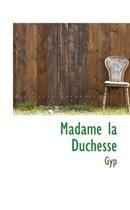 Madame La Duchesse