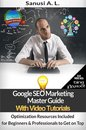 Google SEO Marketing Master Guide with Video Tutorials - Optimization Resources Included for Beginners & Professionals to Get on Top