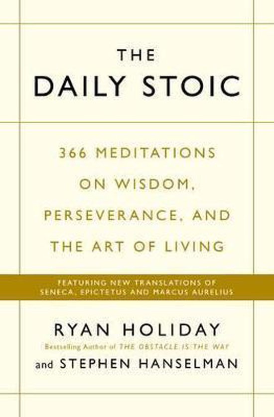 Boek cover The Daily Stoic : 366 Meditations on Wisdom, Perseverance, and the Art of Living: Featuring new translations of Seneca, Epictetus, and Marcus Aurelius van Ryan Holiday (Paperback)