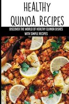 Healthy Quinoa Recipes: Discover The World Of Healthy Quinoa Dishes With Simple Recipes: Ideas For Cooking Tasty Quinoa