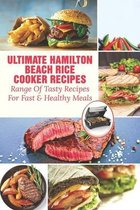 Ultimate Hamilton Beach Rice Cooker Recipes: Range Of Tasty Recipes For Fast & Healthy Meals: One Pot Rice Cooker Recipes