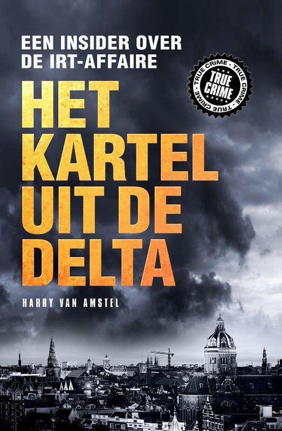 Boek cover True Crime  -   Het kartel van de delta van Harry van Amstel (Paperback)