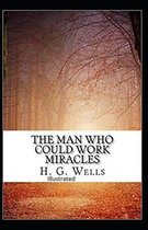 The Man Who Could Work Miracles Illustrated