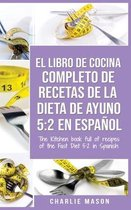 El Libro de Cocina Completo de Recetas de la Dieta de Ayuno 5: 2 En Español/ THE KITCHEN BOOK FULL OF RECIPES OF THE FAST DIET 5