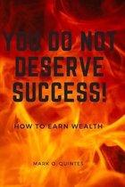 You Do Not Deserve Success!