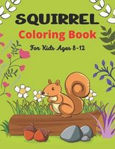 SQUIRREL Coloring Book For Kids Ages 8-12