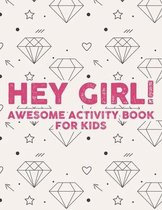 Hey Girl! Awesome Activity Book For Kids