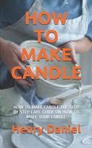 How to Make Candle: How to Make Candle